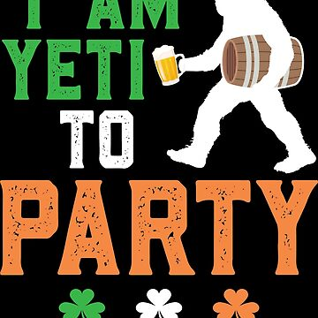 Yeti Bigfoot Funny Beer Sasquatch St Patricks Day Apparel by CustUmmMerch