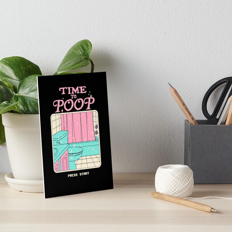 Time To Poop Art Board Print