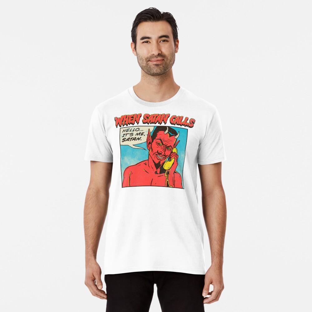when satan calls Premium T-Shirt