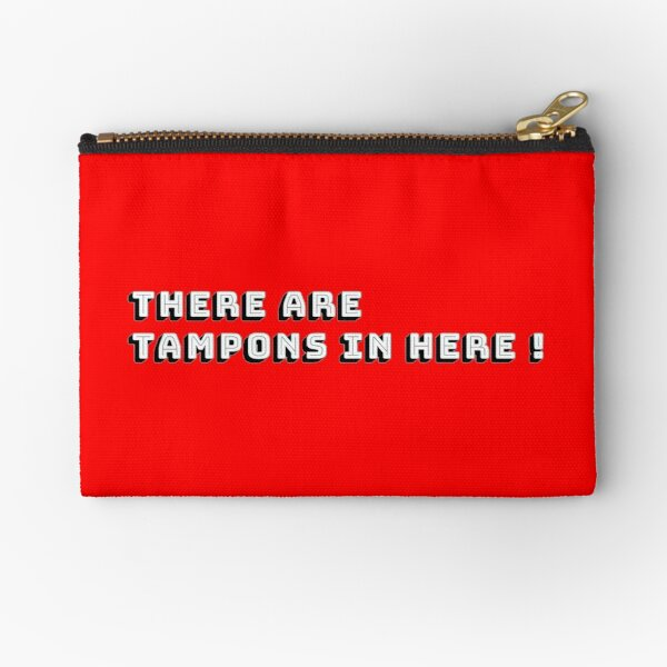 THERE ARE TAMPONS IN HERE POUCH Zipper Pouch