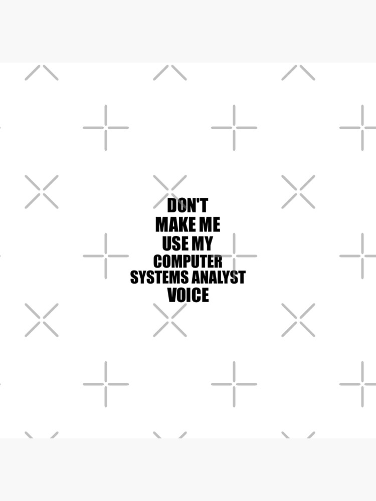 Computer Systems Analyst Coworker Gift Idea Funny Gag For Job Don't Make Me Use My Voice by FunnyGiftIdeas