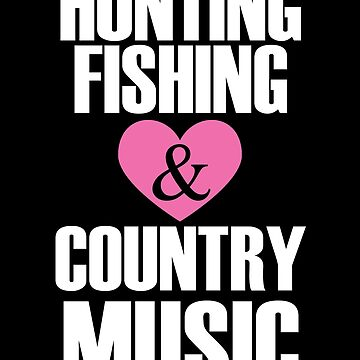 Hunting Fishing & Country Music by jzelazny