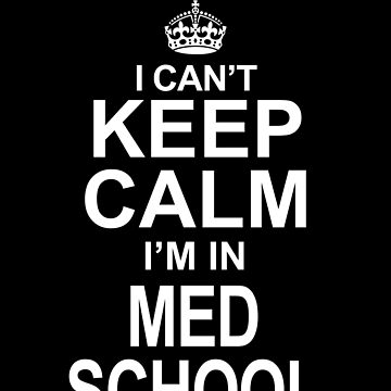 I Can't Keep Calm I'm In Med School by jzelazny