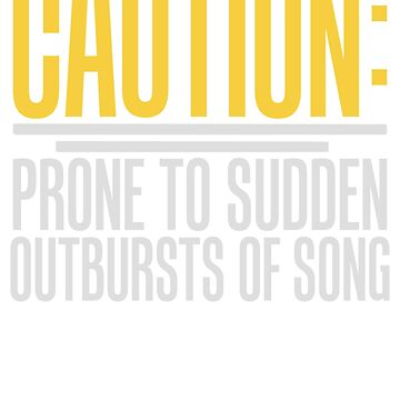 Caution Prone to Sudden Outbursts of Song  by dealzillas