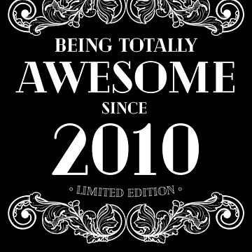 Being Totally Awesome Since 2010 Limited Edition Funny Birthday by with-care