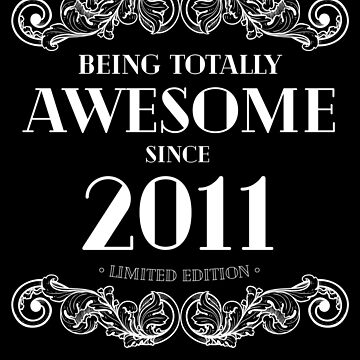 Being Totally Awesome Since 2011 Limited Edition Funny Birthday by with-care