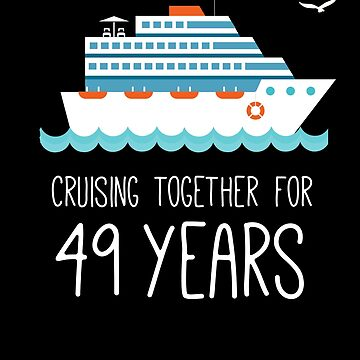 Cruising Together For 49 Years Wedding Anniversary by with-care