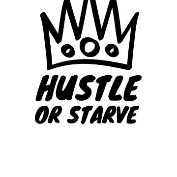 Hustle Or Starve by rockpapershirts