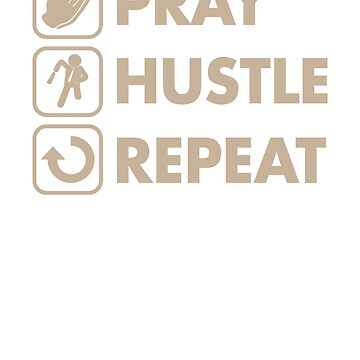 Pray Hustle Repeat by rockpapershirts