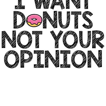 I Want Donuts Not Your Opinion by kamrankhan