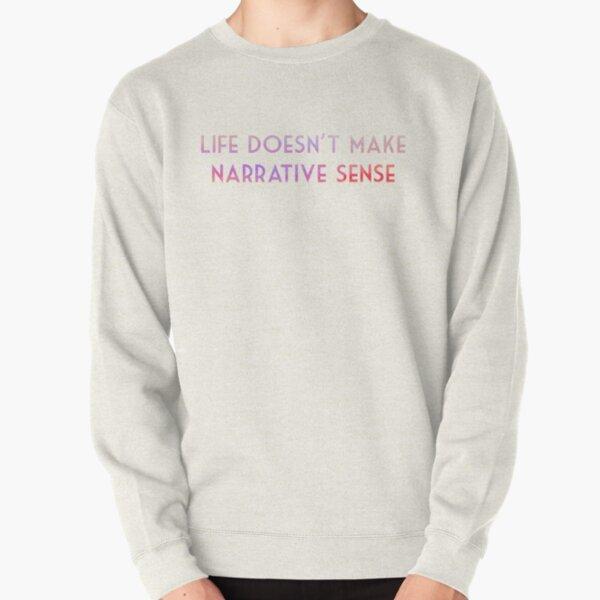 Life Doesn't Make Narrative Sense Pullover Sweatshirt