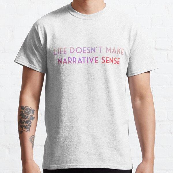 Life Doesn't Make Narrative Sense Classic T-Shirt