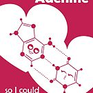I Wish I Was Adenine So I Could Pair With U - Science Genetics Love by DiAn & Gaius Augustus