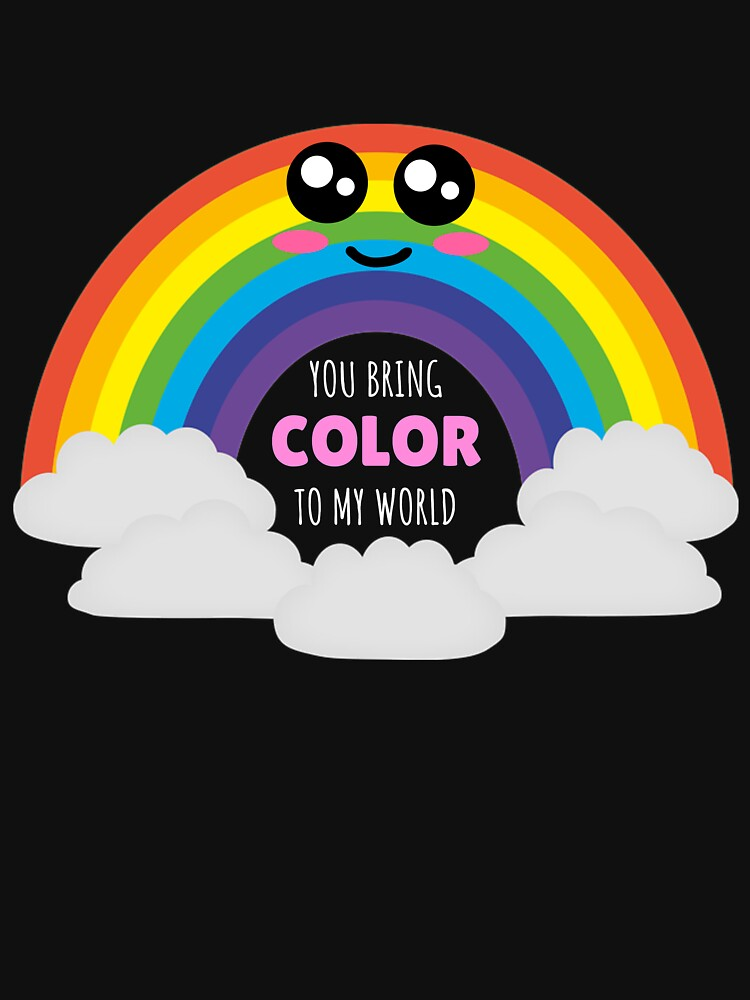 You Bring Color To My World Cute Rainbow Pun by DogBoo