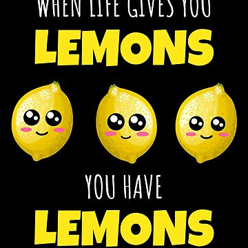 When Life Gives You Lemons You Have Lemons Funny Lemon Pun by DogBoo