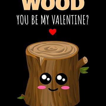 Wood You Be My Valentine Cute Wood Pun by DogBoo