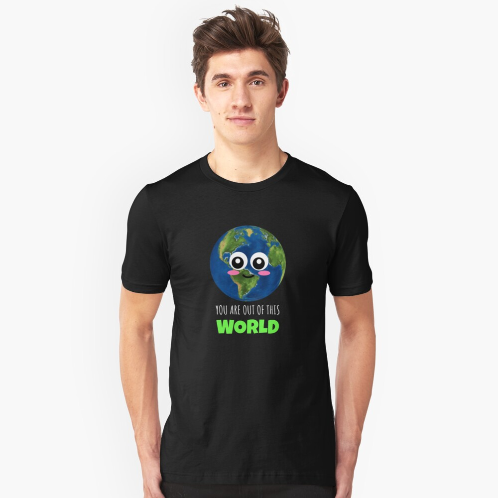 You Are Out Of This World Cute Globe Pun Unisex T-Shirt Front