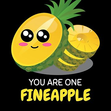 You Are One Fineapple Cute Pineaaple Pun by DogBoo