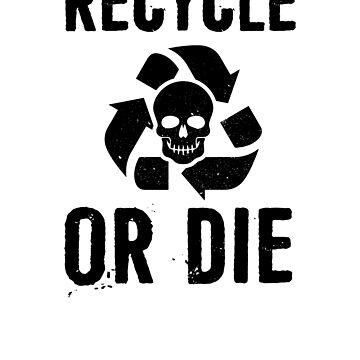 Recycle Or Die by rockpapershirts