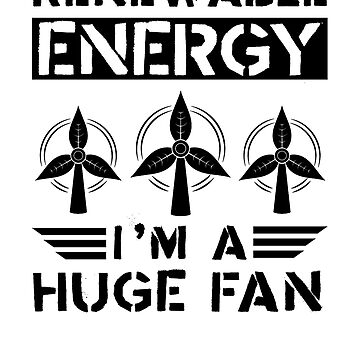 Renewable Energy I'm A Huge Fan by rockpapershirts