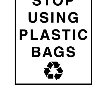 Stop Using Plastic Bags by rockpapershirts