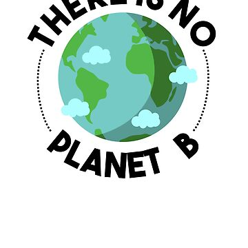 There Is No Planet B by rockpapershirts