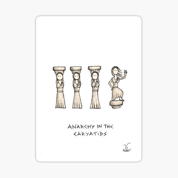 Anarchy in the Caryatids Sticker