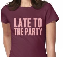 Pageant Material: Late To The Party [Song Title] Womens Fitted T-Shirt