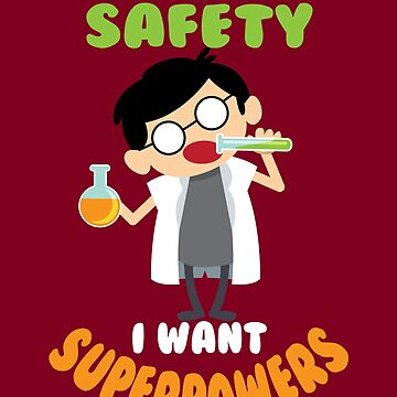 Cute Forget Lab Safety I Want Super Powers Artwork Gift by NBRetail