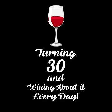 Turning 30 And Wining About It Shirt Wine Lover 30th Birthday T-Shirt Great Gift for Girl Friend Short-Sleeve Jersey Tee by CrusaderStore