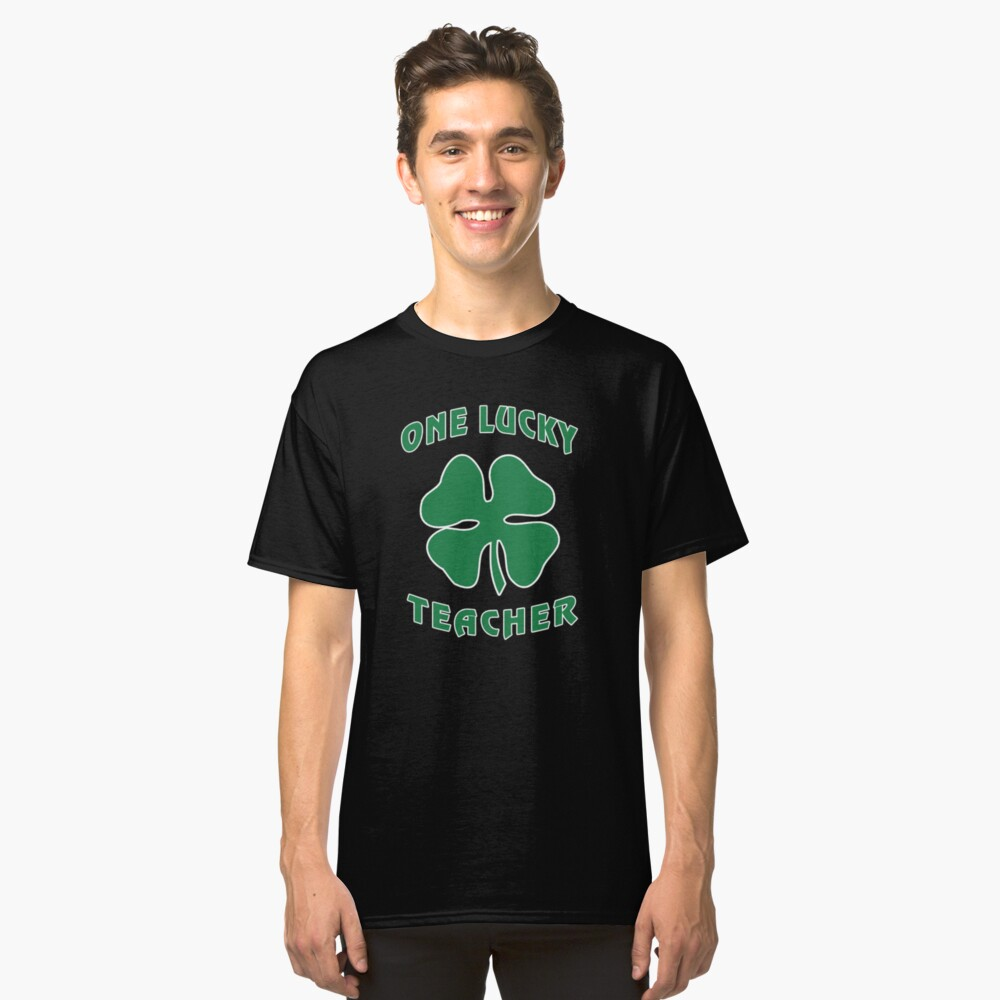 St Patricks Day, Lucky Teacher, Irish T-Shirt Gift Classic T-Shirt