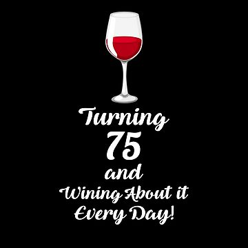Turning 75 And Wining About It Shirt Wine Lover 75th Birthday T-Shirt Great Gift for Grandma Short-Sleeve Jersey Tee by CrusaderStore