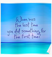 When was last time you did something for the first time Poster
