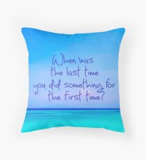 When was last time you did something for the first time Throw Pillow