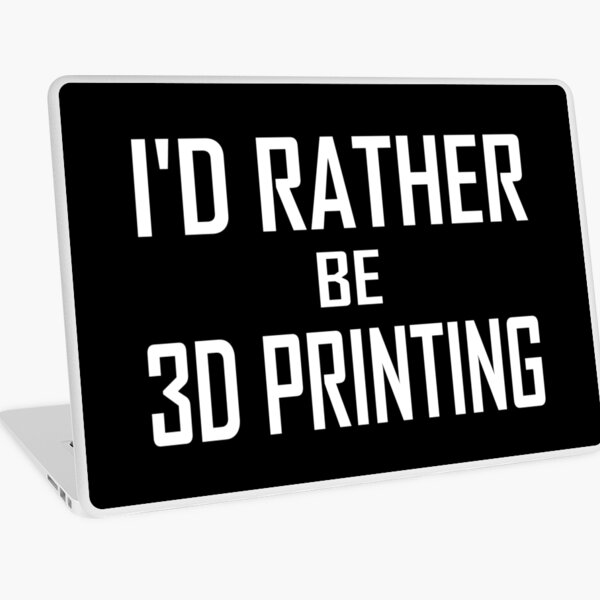 3D printing I'd Rather Be Laptop Skin