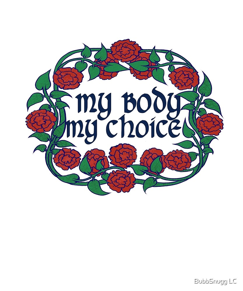 My body my choice  by BubbSnugg LC