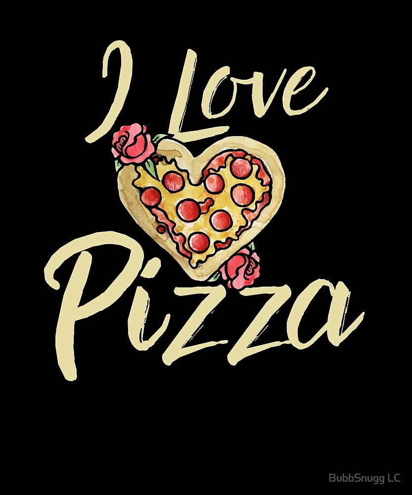 I love Pizza by BubbSnugg LC