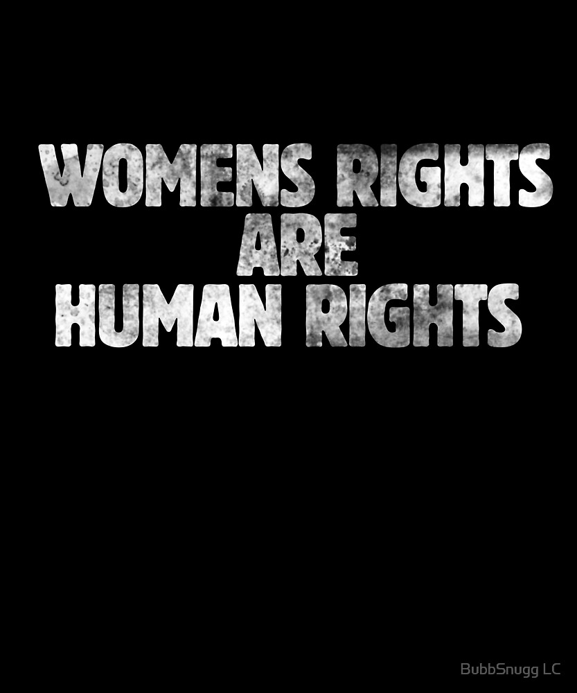 Women's rights are human rights  by BubbSnugg LC