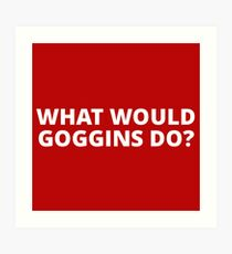 What Would Goggins Do? Art Print