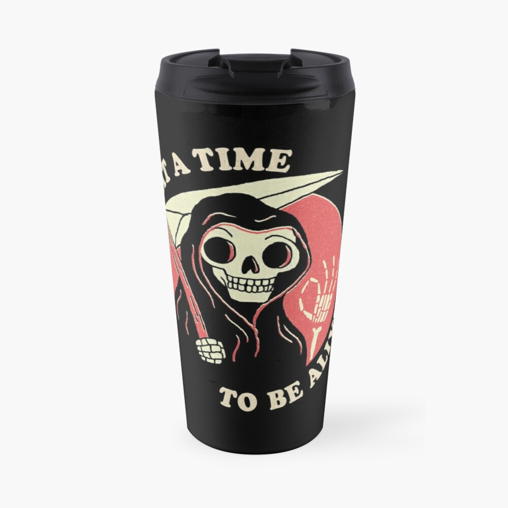 What A Time To Be Alive Travel Mug