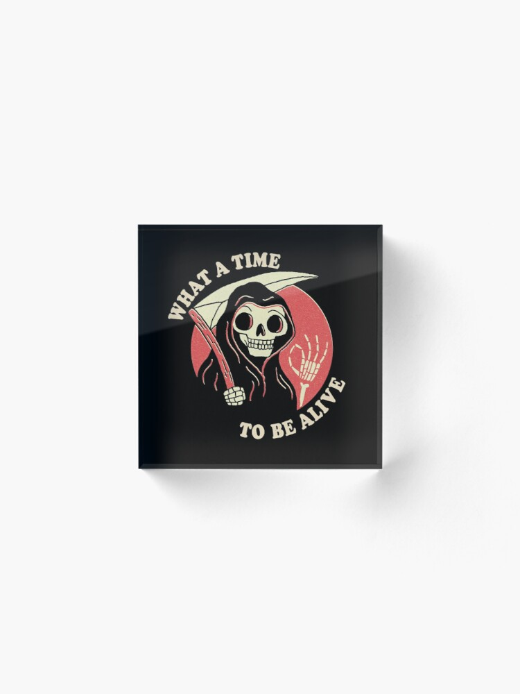 Alternate view of What A Time To Be Alive Acrylic Block