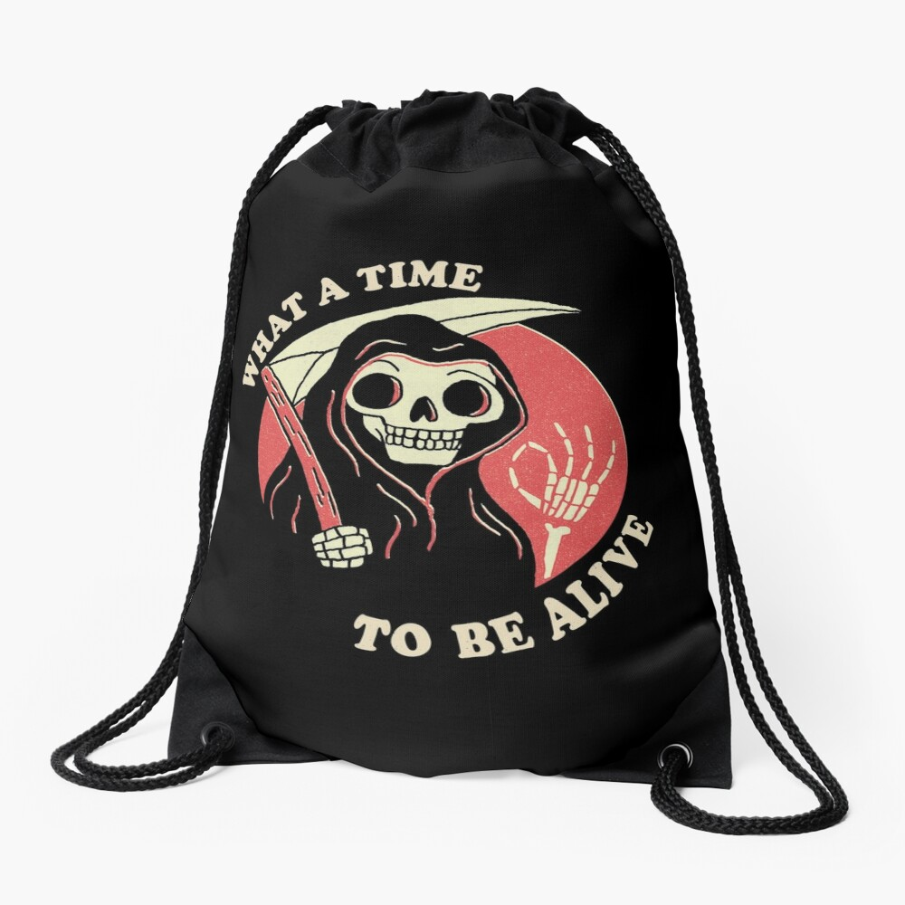 What A Time To Be Alive Drawstring Bag