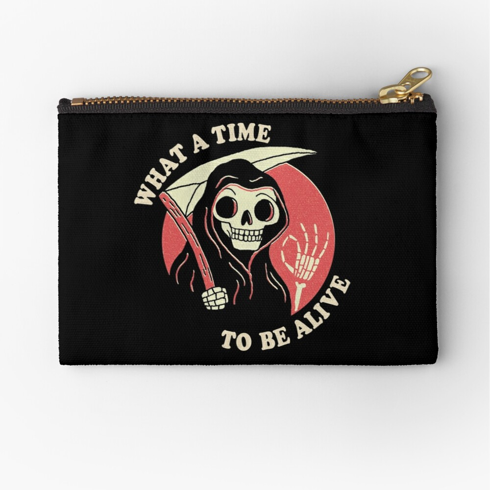 What A Time To Be Alive Zipper Pouch