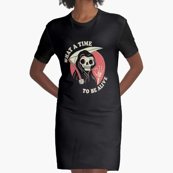 What A Time To Be Alive Graphic T-Shirt Dress