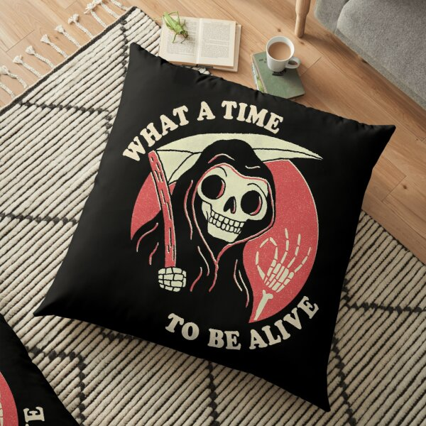 What A Time To Be Alive Floor Pillow