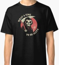 What A Time To Be Alive Classic T-Shirt