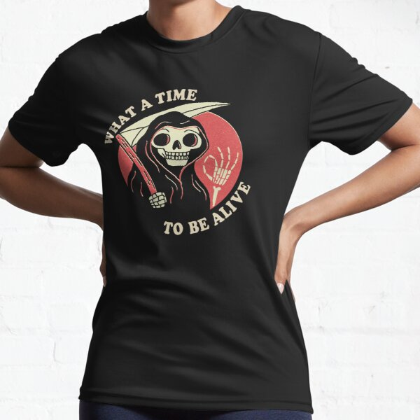 What A Time To Be Alive Active T-Shirt