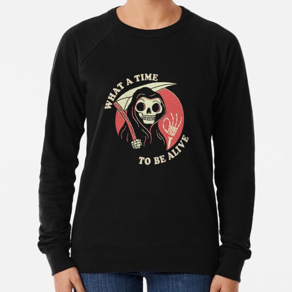 What A Time To Be Alive Lightweight Sweatshirt