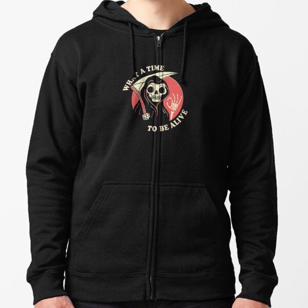 What A Time To Be Alive Zipped Hoodie