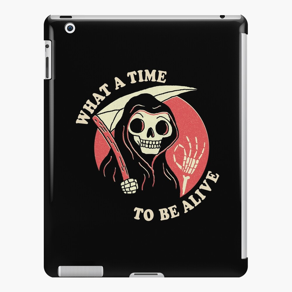 What A Time To Be Alive iPad Case & Skin